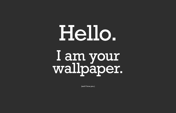 Hello, I'm your wallpaper